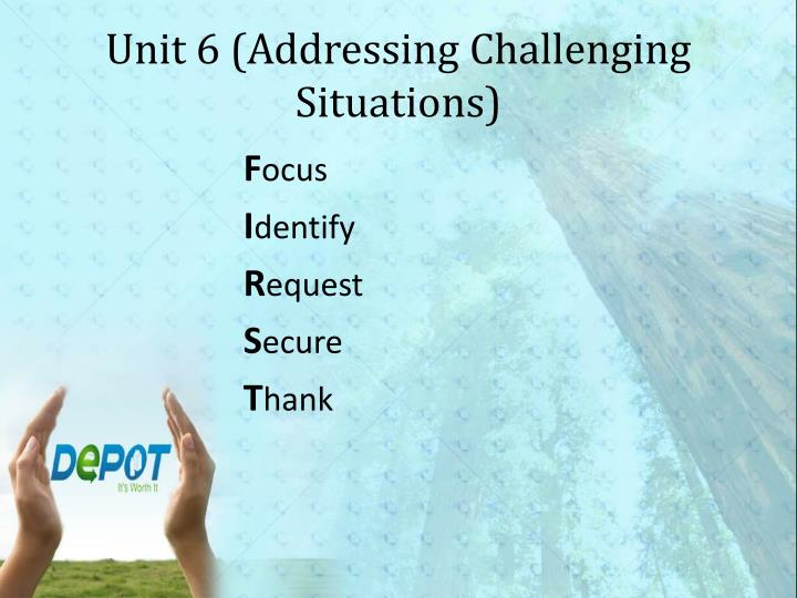 Unit 6 (Addressing Challenging Situations)