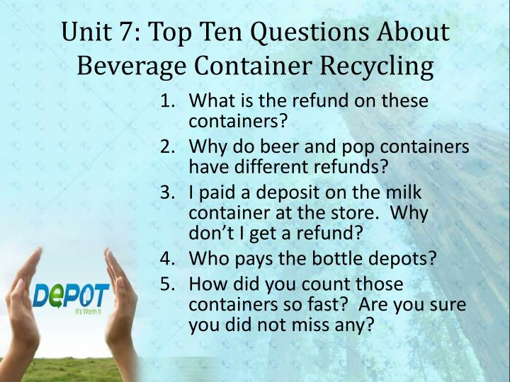 Unit 7: Top Ten Questions About Beverage Container Recycling