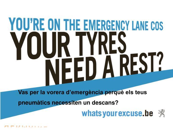 Vas per la vorera d'emergència perquè els teus pneumàtics necessiten un descans?