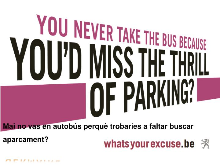 Mai no vas en autobús perquè trobaries a faltar buscar aparcament?