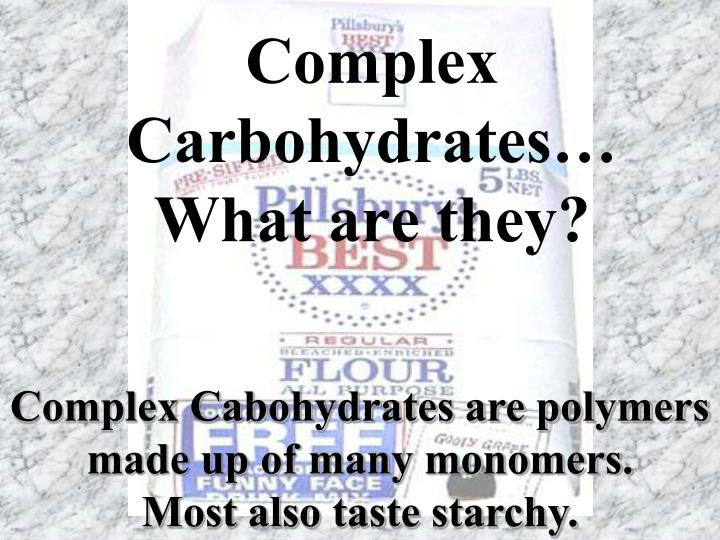 Complex Carbohydrates…
