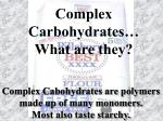 complex carbohydrates what are they