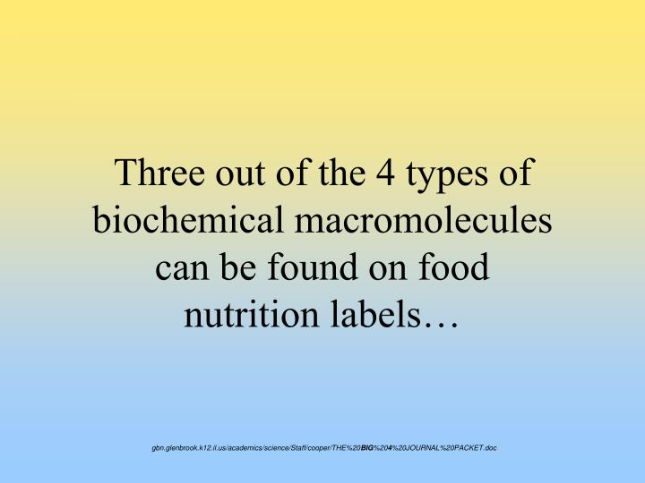 Three out of the 4 types of biochemical macromolecules