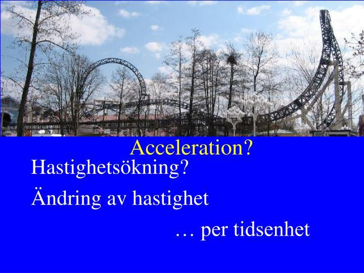 Acceleration?