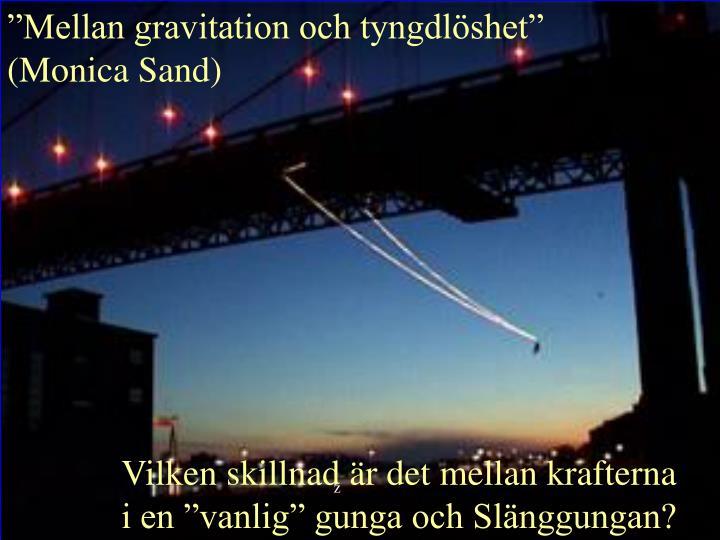 """""""Mellan gravitation och tyngdlöshet"""" (Monica Sand)"""