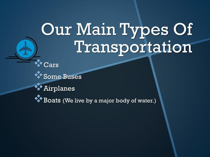 Our Main Types Of Transportation