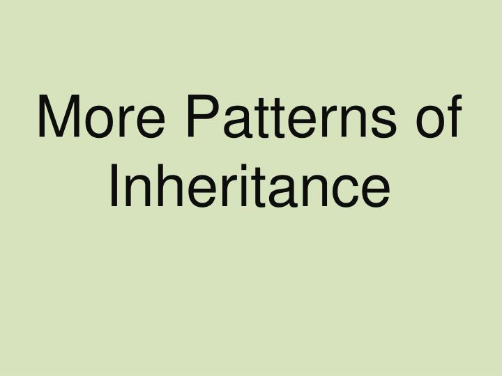 more patterns of inheritance