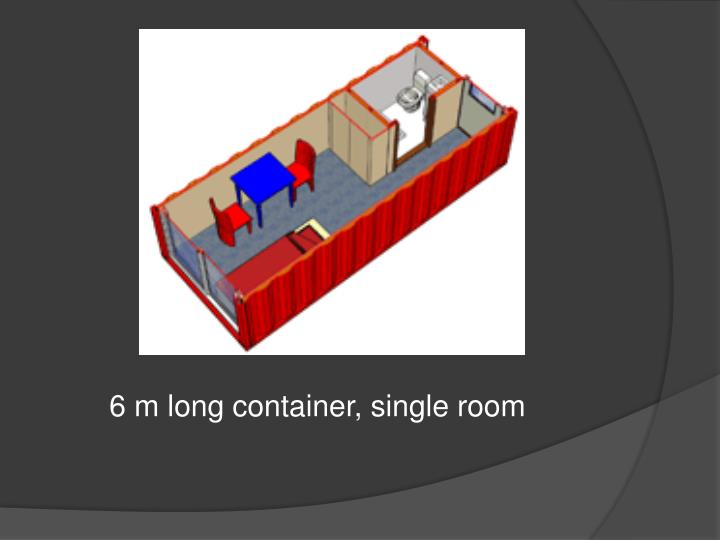 6 m long container, single room