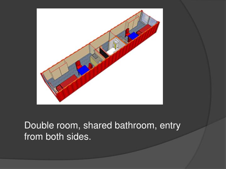 Double room, shared bathroom, entry from both sides.