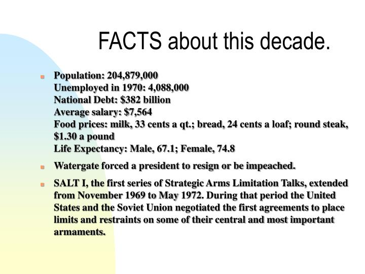 FACTS about this decade.