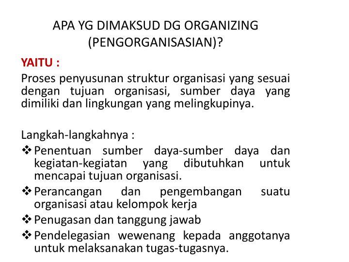 APA YG DIMAKSUD DG ORGANIZING (PENGORGANISASIAN)?