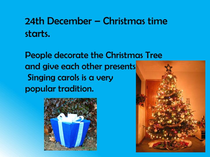 24th December – Christmas time starts.