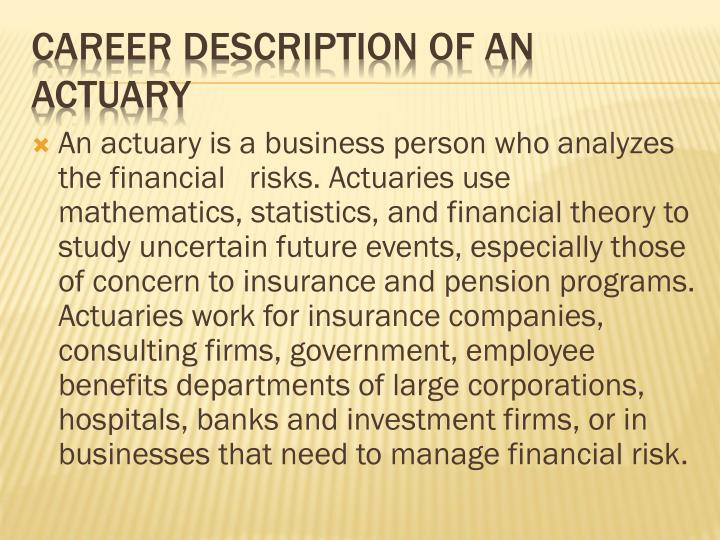 An actuary is a business