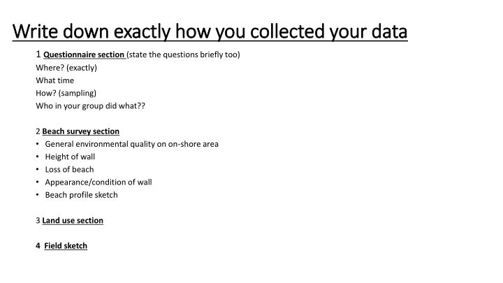 Write down exactly how you collected your data