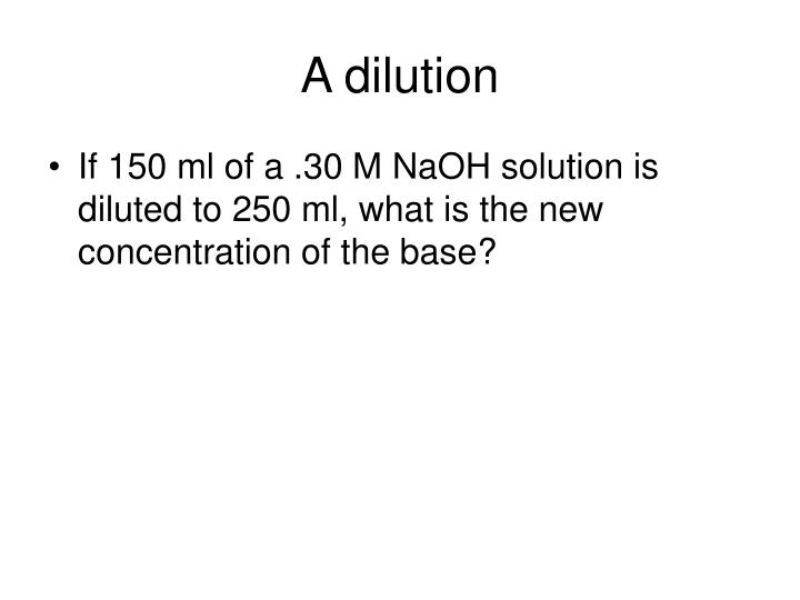 A dilution