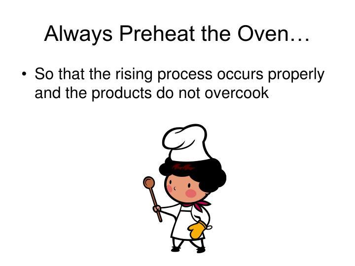 Always Preheat the Oven…