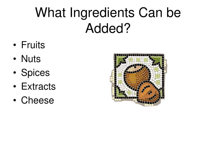 What Ingredients Can be Added?