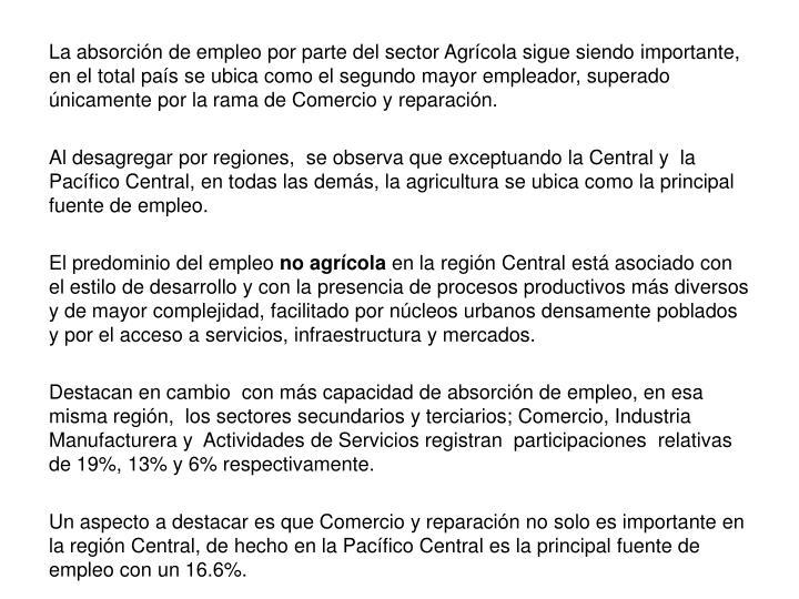 La absorción de empleo por parte del sector Agrícola sigue siendo importante, en el total país se ubica como el segundo mayor empleador, superado únicamente por la rama de Comercio y reparación.