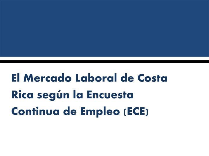 El Mercado Laboral de Costa Rica según la Encuesta Continua de Empleo (ECE)