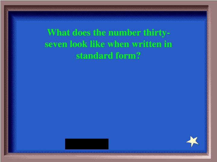 What does the number thirty-seven look like when written in standard form?
