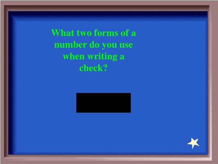 What two forms of a number do you use when writing a check?