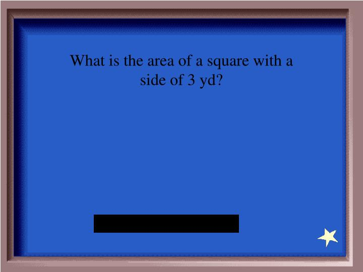 What is the area of a square with a side of 3 yd?
