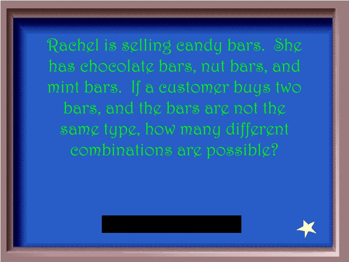 Rachel is selling candy bars.  She has chocolate bars, nut bars, and mint bars.  If a customer buys two bars, and the bars are not the same type, how many different combinations are possible?