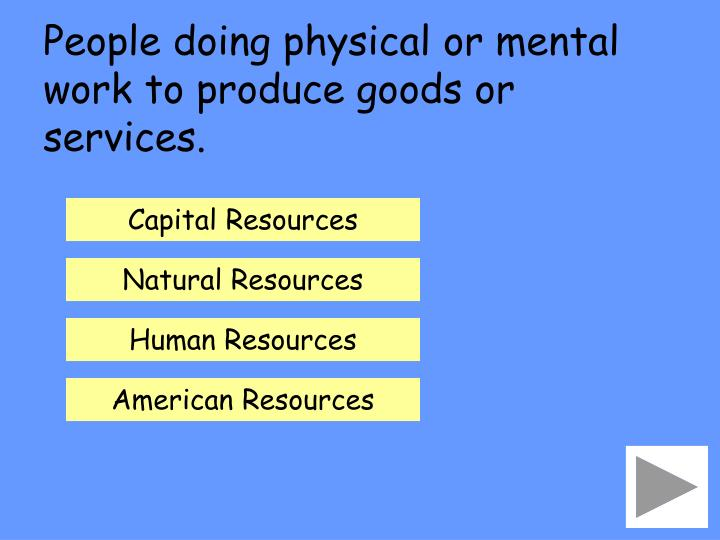 People doing physical or mental work to produce goods or services.