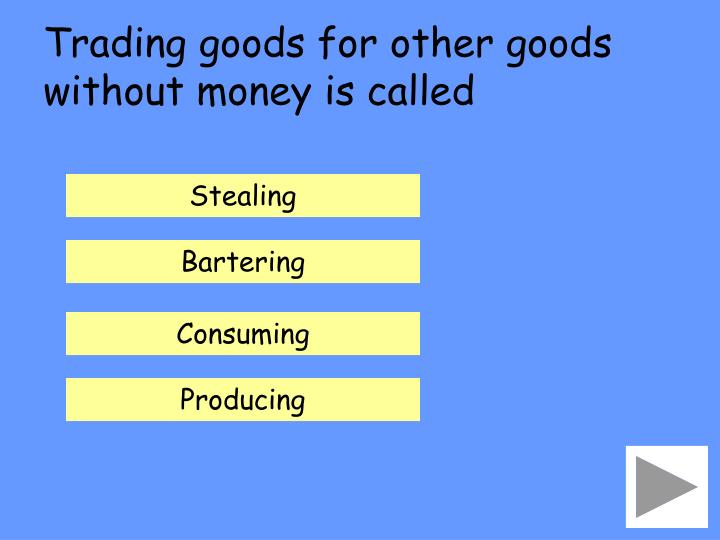 Trading goods for other goods without money is called