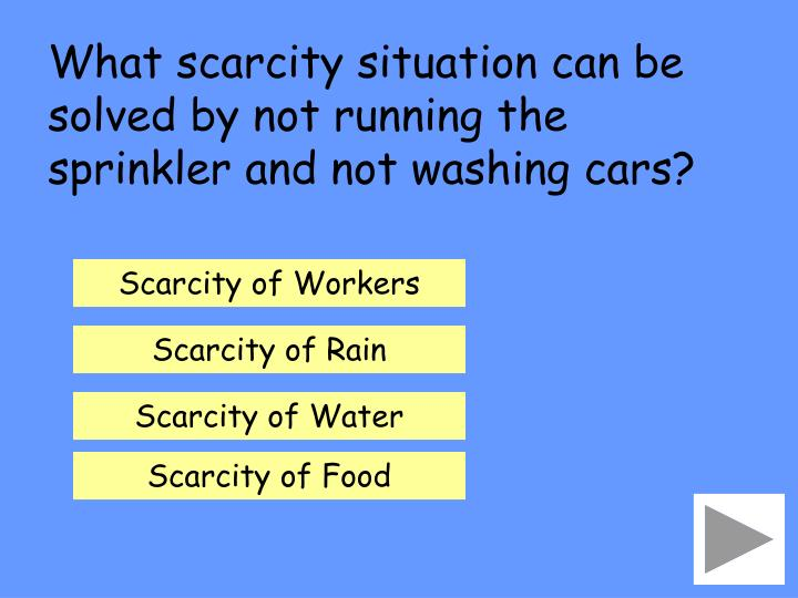 What scarcity situation can be solved by not running the sprinkler and not washing cars?