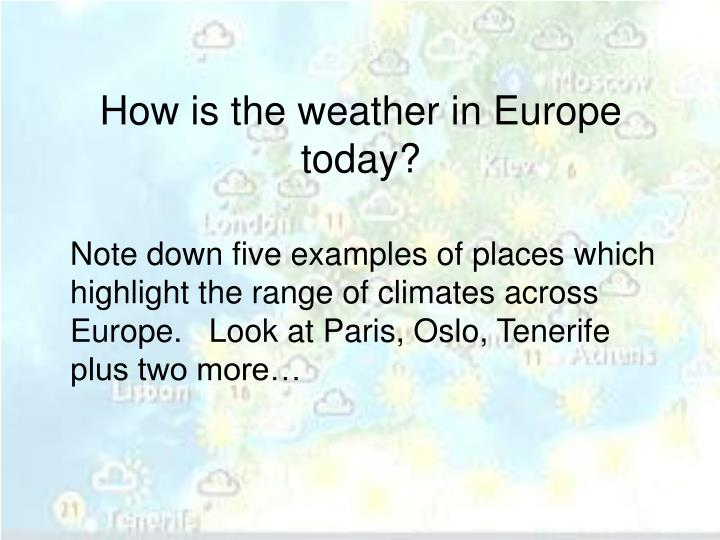 How is the weather in Europe today?