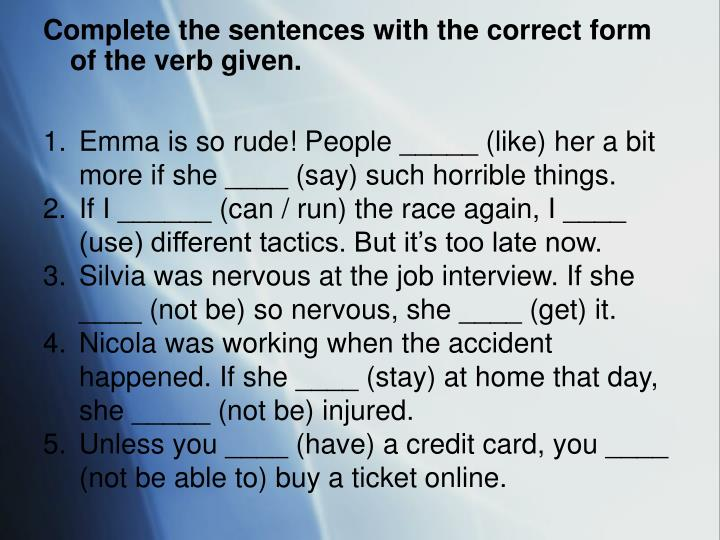 Complete the sentences with the correct form of the verb given.