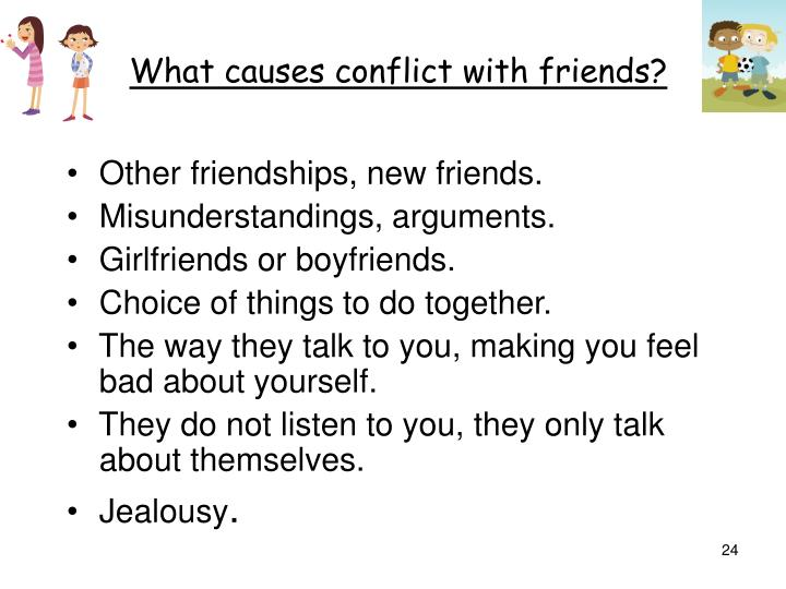 What causes conflict with friends?