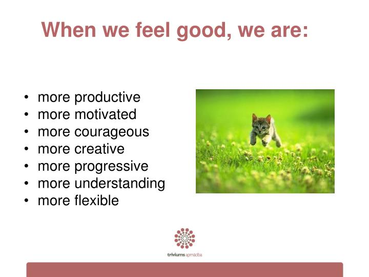 When we feel good we are