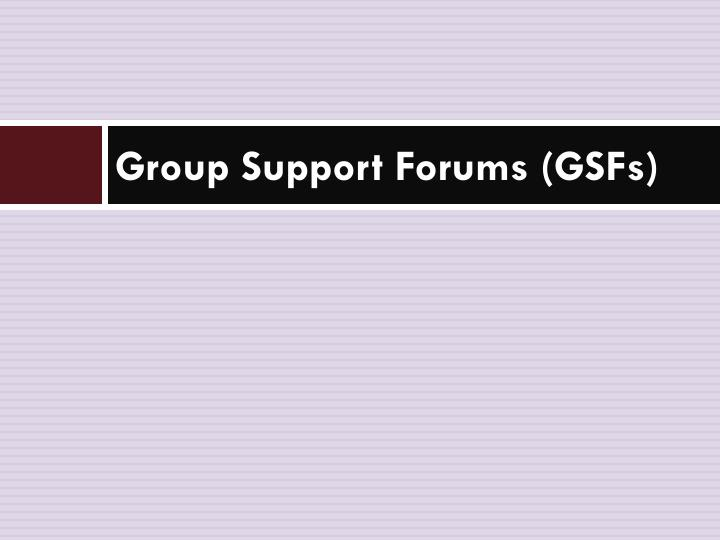 Group Support Forums (GSFs)