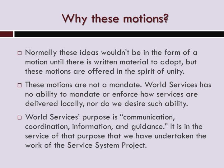 Why these motions?