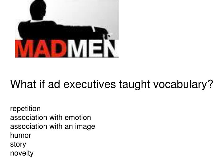 What if ad executives taught vocabulary?