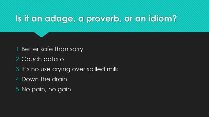 Is it an adage, a proverb, or an idiom?