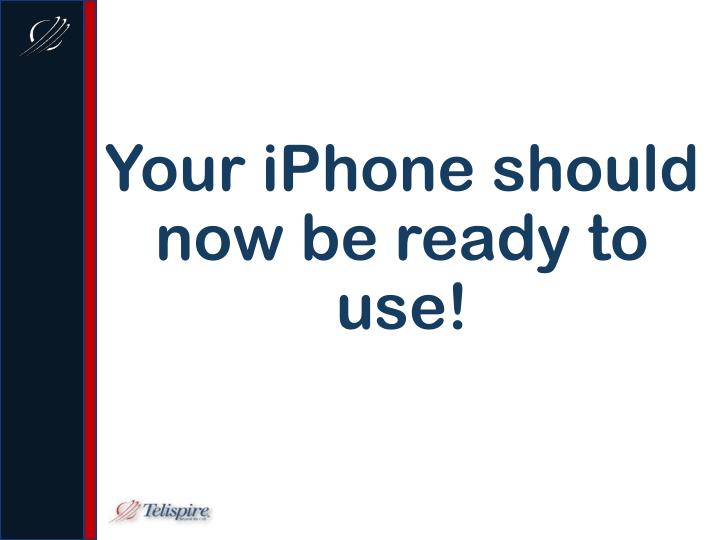 Your iPhone should now be ready to use!