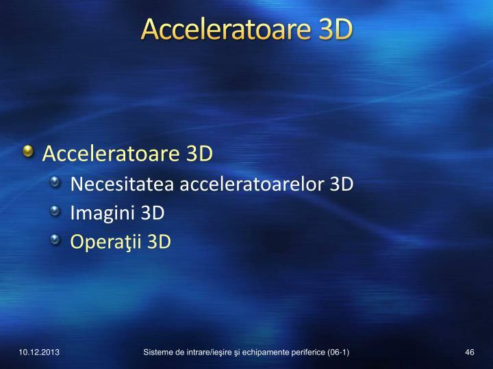 Acceleratoare 3D