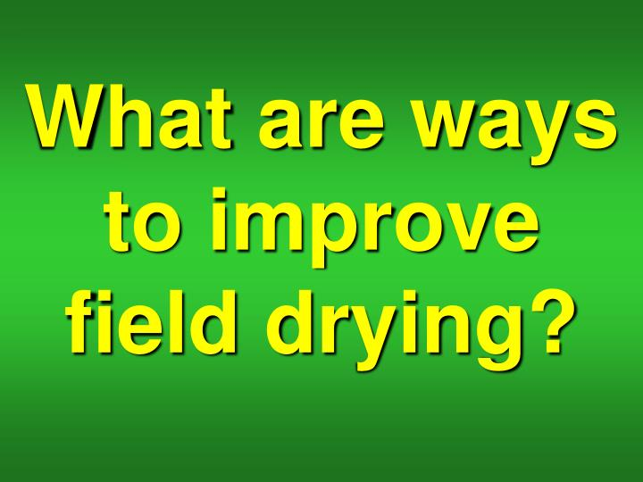 What are ways to improve field drying?