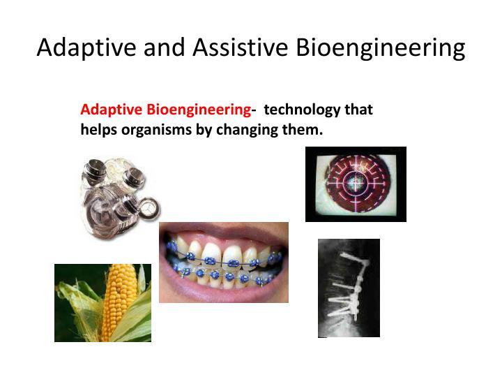 Adaptive and Assistive Bioengineering