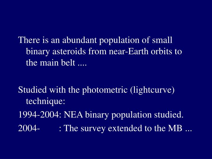 There is an abundant population of small binary asteroids from near-Earth orbits to the main belt ....