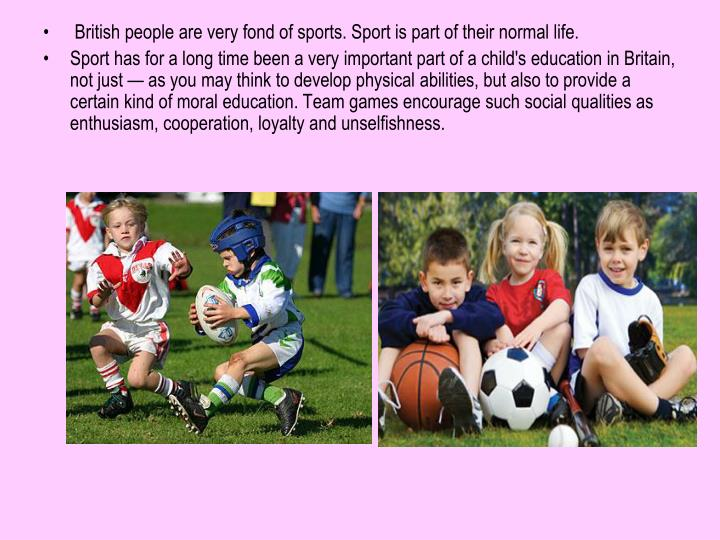 British people are very fond of sports. Sport is part of their normal life.