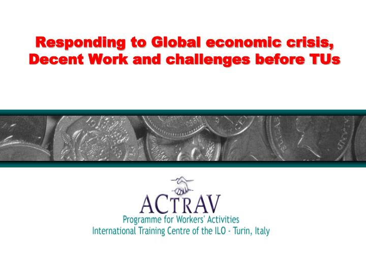 Responding to global economic crisis decent work and challenges before tus