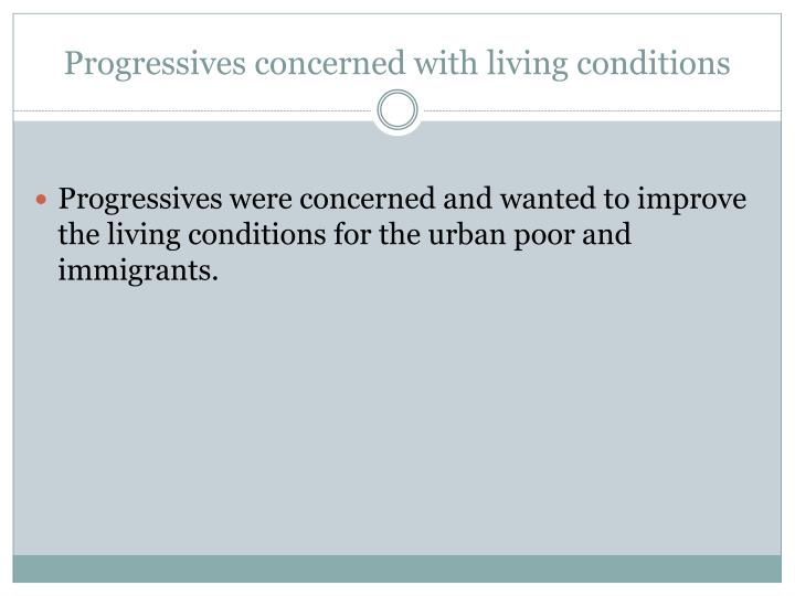 Progressives concerned with living conditions