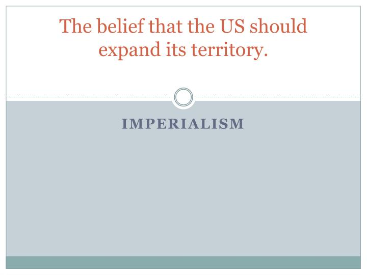 The belief that the us should expand its territory