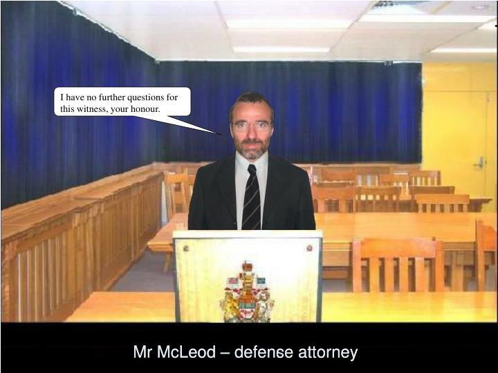 Mr McLeod – defence attorney