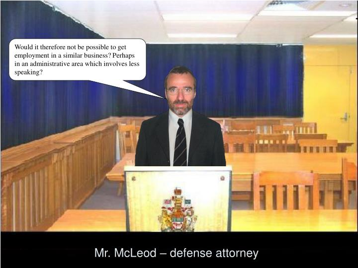 Mr. McLeod – defense attorney