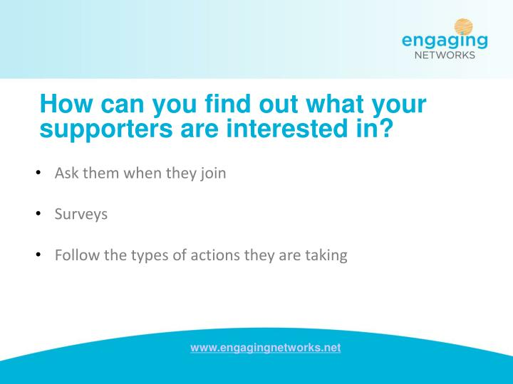 How can you find out what your supporters are interested in?